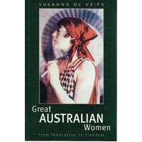 Great Australian Women From Federation To Freedom