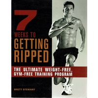 7 Weeks To Getting Ripped. The Ultimate Weight Free Gym Free Training Program