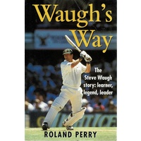 Waugh's Way. The Steve Waugh Story, Learner, Legend,leader