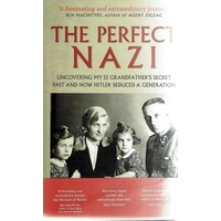 The Perfect Nazi. Uncovering My SS Grandfather's Secret Past And How Hitler Seduced A Generation