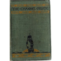 The Channel Pirate. A West Country Sea Story