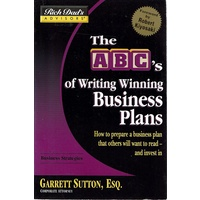 Rich Dad's Advisors. Writing Winning Business Plans. How to Prepare a Business Plan that Investors will Want to Read - and Invest In. ABCs Writing Win