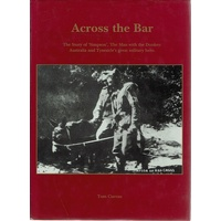 Across The Bar. The Story Of The Man With The Donkeys. Australia And Tyneside's Great Military Hero
