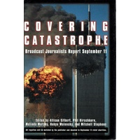 Covering Catastrophe. Broadcast Journalists Report September 11