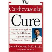 The Cardiovascular Cure. How To Strengthen Your Self-defense Against Heart Attack And Stroke