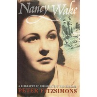 Nancy Wake. A Biography Of Our Greatest War Heroine.