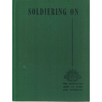 Soldiering On. The Australian Army At Home And Overseas