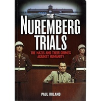 The Nuremberg Trials. The Nazis And Their Crimes Against Humanity