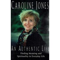 An Authentic Life. Finding Meaning And Spirituality In Everyday Life