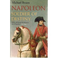 Napoleon. Soldier Of Destiny 1769-1805