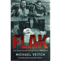Flak. True Stories From The Men Who Flew In World War II