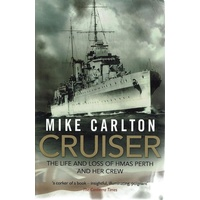Cruiser. The Life And Loss Of HMAS Perth And Her Crew