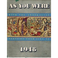 As You Were With The Australian Services At Home And Overseas From 1788 To 1948