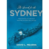The Search For The Sydney. How Australia's Greatest Maritime Mystery Was Solved
