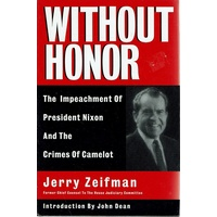 Without Honor. Crimes of Camelot and the Impeachment of Richard Nixon