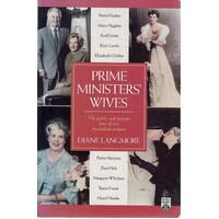 Prime Ministers Wives. The Public And Private Lives Of Ten Australian Women