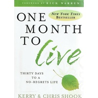 One Month To Live. Thirty Days To A No Regrets Life