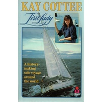 Kay Cottee, First Lady. A History Making Solo Voyage Around The World