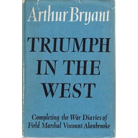 Triumph In The West 1943 - 1946. Based On The Diaries Of Viscount Alanbrooke