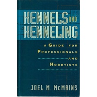 Kennels And Kenneling. A Guide For Professional And Hobbyists