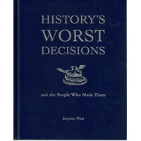 History's Worst Decisions And The People Who Made Them