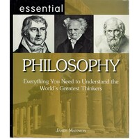Essential Philosophy. Everything You Need to Understand the World's Greatest Thinkers