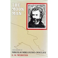 The Moon Man. A Biography Of Nikolai Miklouho-Maclay.