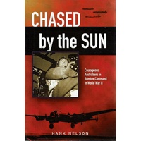 Chased By The Sun. Courageous Australians In Bomber Command In World War II
