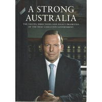 A  Strong Australia. The Values, Directions And Policy Priorities Of The Next Coalition Government. Nine Major Speeches 2012