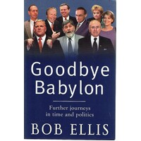 Goodbye Babylon. Further Journeys In Time And Politics