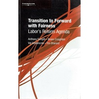 Transition To Forward With Fairness. Labor's Reform Agenda