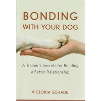 Bonding With Your Dog. A Trainer's Secrets For Building A Better Relationship