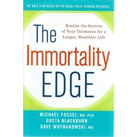 The Immortality Edge. Realize The Secrets Of Your Telomeres For A Longer, Healthier Life
