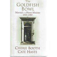 The Goldfish Bowl. Married to the Prime Minister 1955-1997