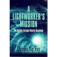 A Lightworker's Mission. The Journey Through Polarity Resolution