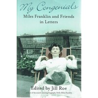 My Congenials. Miles Franklin and Friends in Letters
