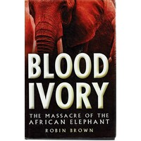 Blood Ivory. The Massacre Of The African Elephant