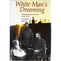 White Man's Dreaming. Killalpaninna Mission 1866-1915