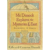 Mr. Dimock Explores The Mysteries Of The East. Journeys In India