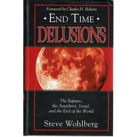 End Time. Delusions.The Rapture, The Antichrist, Israel,and The End Of The World