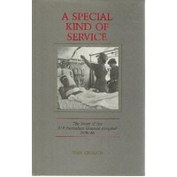 A Special Kind Of Service. The Story Of The 29 Australian General Hospital, 1940 - 46