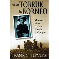 From Tobruk To Borneo. Memoirs Of An Italian Volunteer