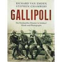 Gallipoli. The Dardanelles Disaster In Soldiers' Words And Photographs