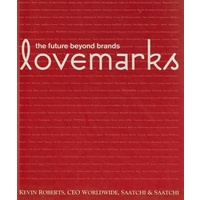 Lovemarks. The Future Beyond Brands