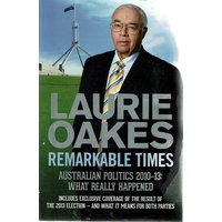 Remarkable Times. Australian Politics 2010-13. What Really Happened
