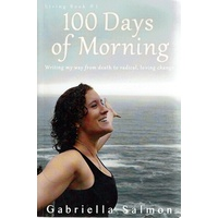 100 Days Of Morning. Writing My Way From Death To Radical, Loving Change