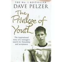 The Privilege Of Youth. The Inspirational Story Of A Teenager's Search For Friendship And Acceptance