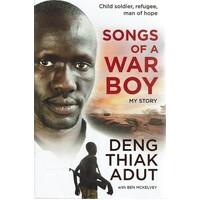 Songs Of A War Boy. Child Soldier, Refugee, Man Of Hope