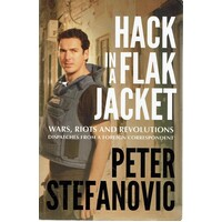 Hack In A Flak Jacket. Wars, Riots And Revolutions Dispatches From A Foreign Correspondent