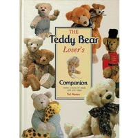 The Teddy Bear Lover's Companion. Being A Book Of Their Life And Times